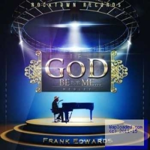Frank Edwards - If God Be For Me